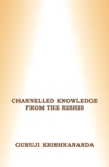 Channelled Knowledge from the Rishis, Vol 3